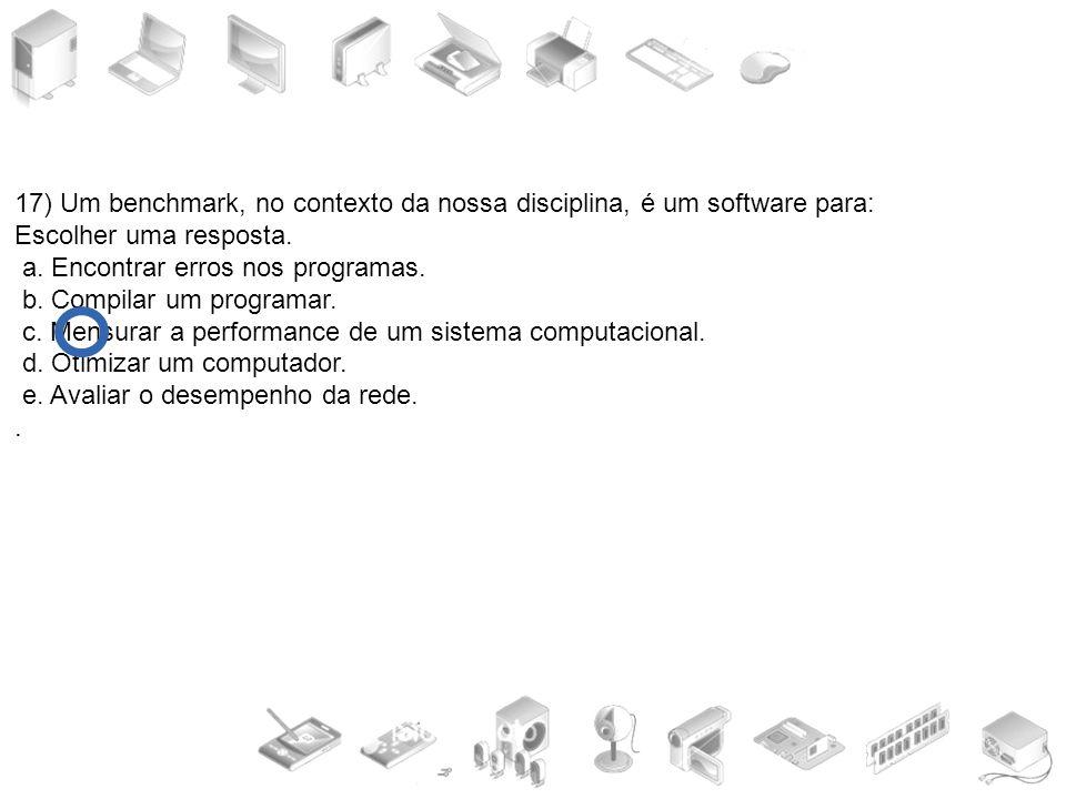 17) Um benchmark, no contexto da nossa disciplina, é um software para: