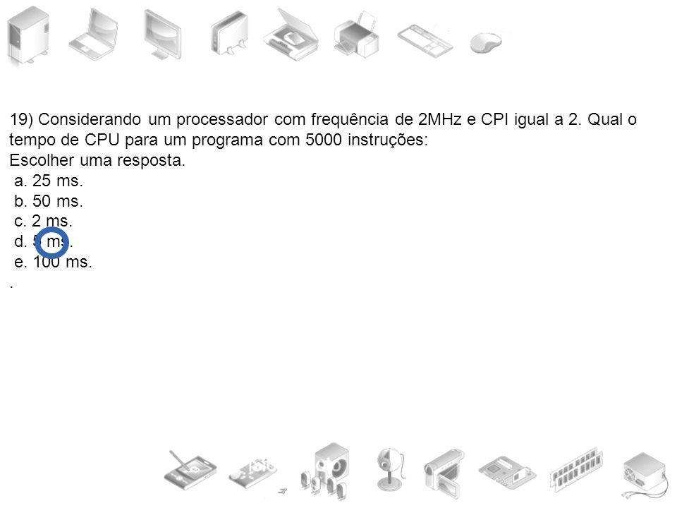 19) Considerando um processador com frequência de 2MHz e CPI igual a 2