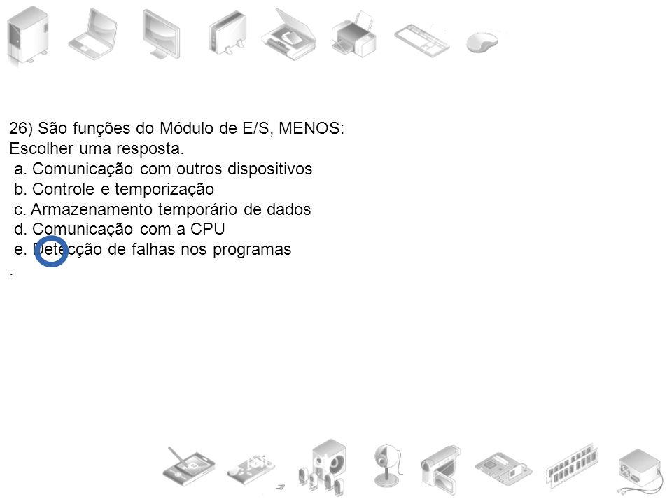 26) São funções do Módulo de E/S, MENOS: