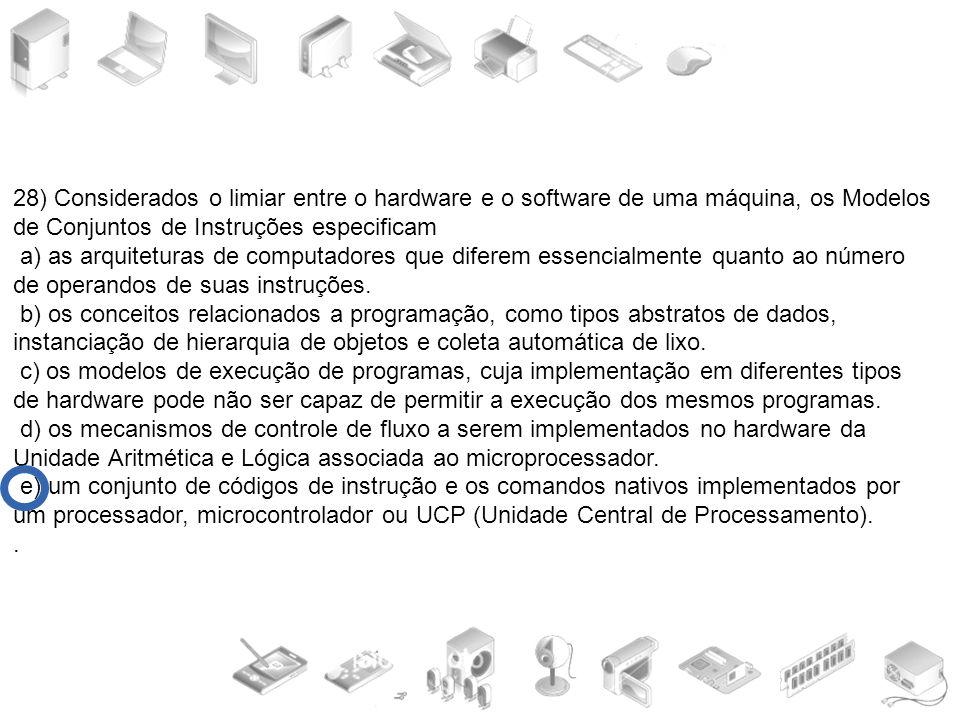 28) Considerados o limiar entre o hardware e o software de uma máquina, os Modelos de Conjuntos de Instruções especificam