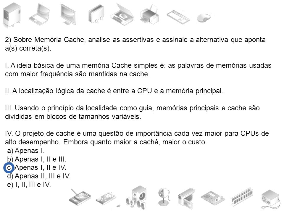 2) Sobre Memória Cache, analise as assertivas e assinale a alternativa que aponta a(s) correta(s).