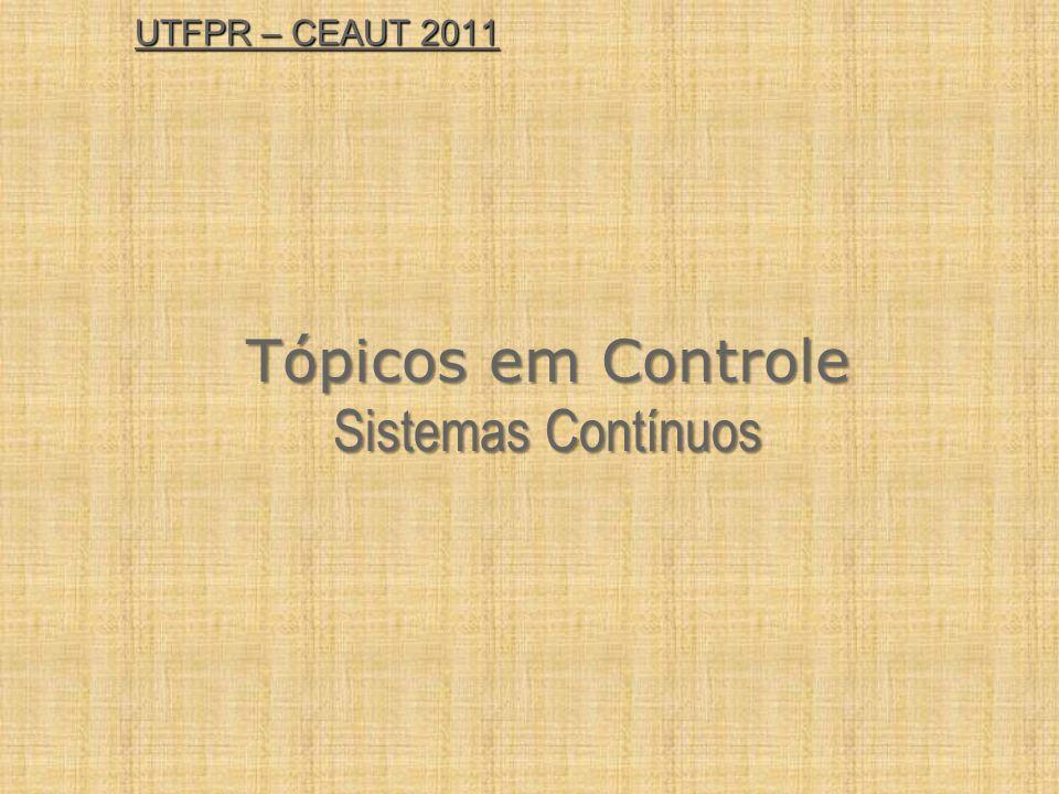 UTFPR – CEAUT 2011 Tópicos em Controle Sistemas Contínuos