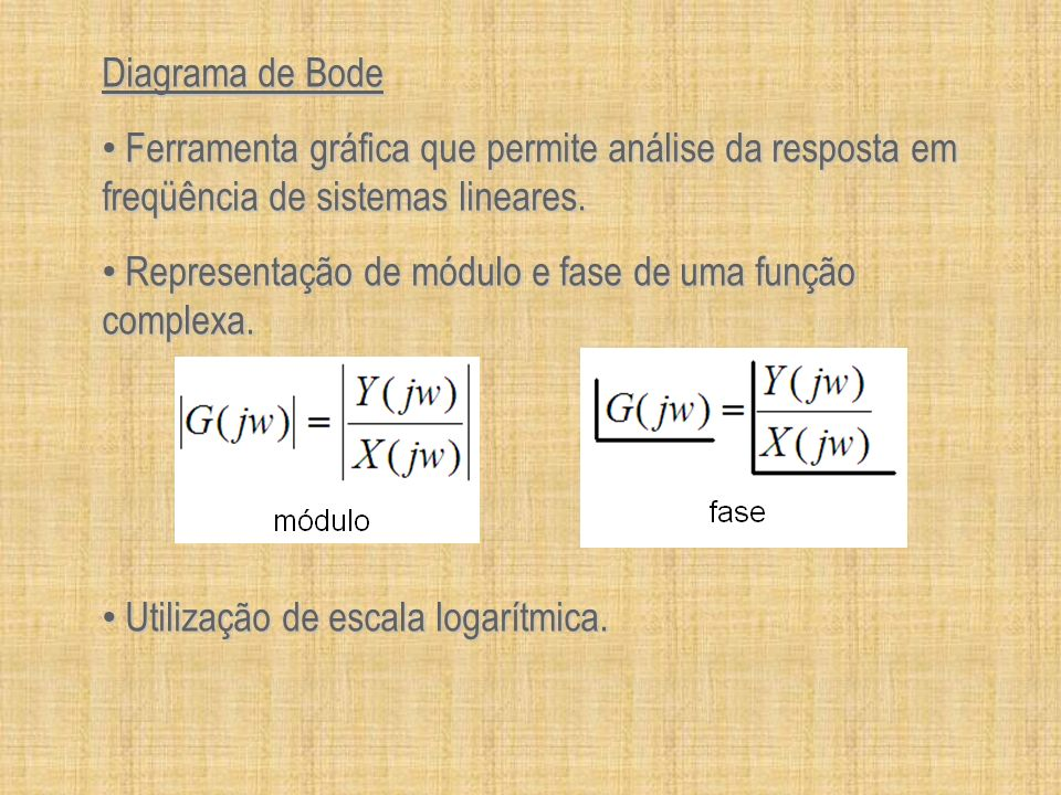 Diagrama de Bode Ferramenta gráfica que permite análise da resposta em freqüência de sistemas lineares.