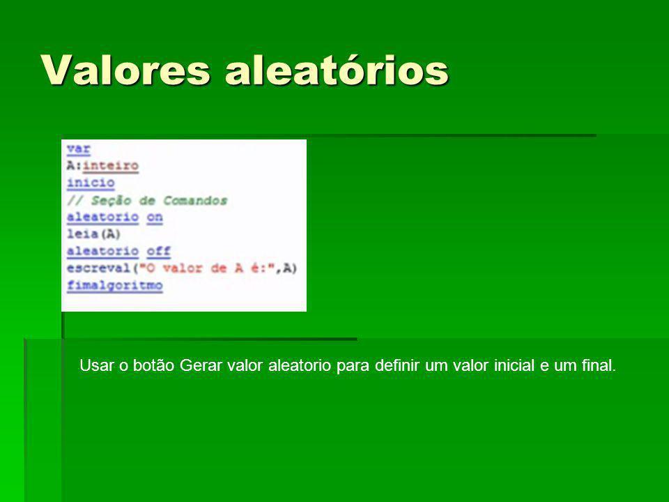 Valores aleatórios Usar o botão Gerar valor aleatorio para definir um valor inicial e um final.
