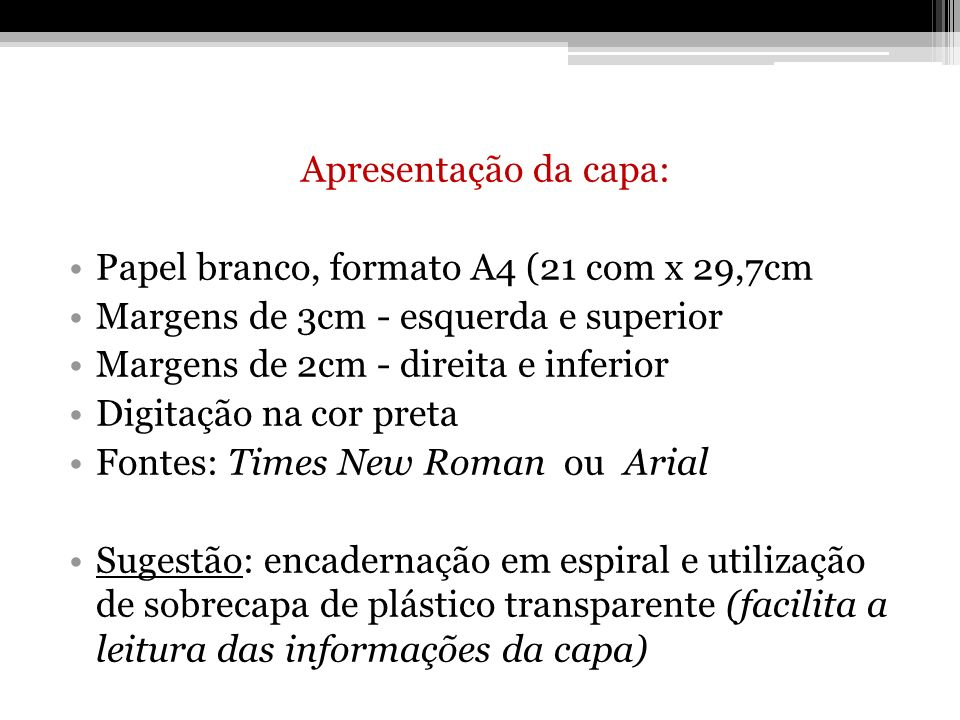 Apresentação da capa: Papel branco, formato A4 (21 com x 29,7cm. Margens de 3cm - esquerda e superior.