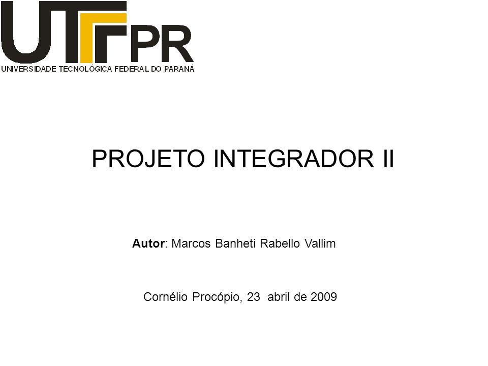 PROJETO INTEGRADOR II Autor: Marcos Banheti Rabello Vallim