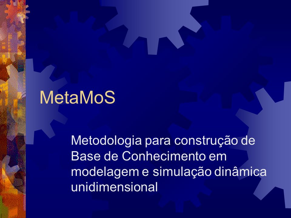 MetaMoS Metodologia para construção de Base de Conhecimento em modelagem e simulação dinâmica unidimensional.