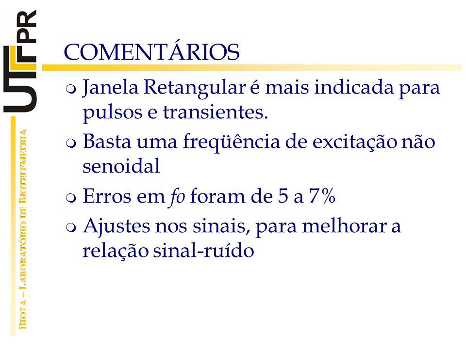 COMENTÁRIOS Janela Retangular é mais indicada para pulsos e transientes. Basta uma freqüência de excitação não senoidal.