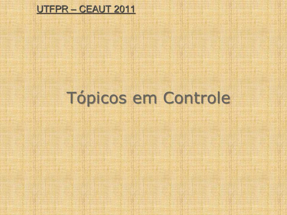 UTFPR – CEAUT 2011 Tópicos em Controle