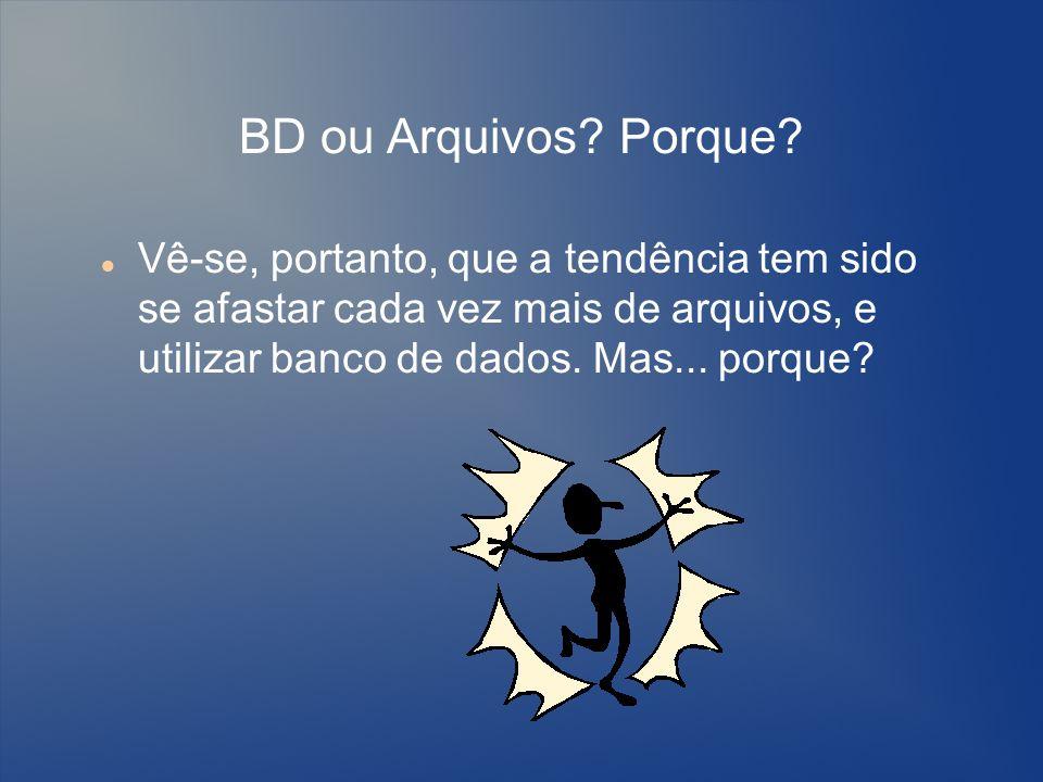 BD ou Arquivos.