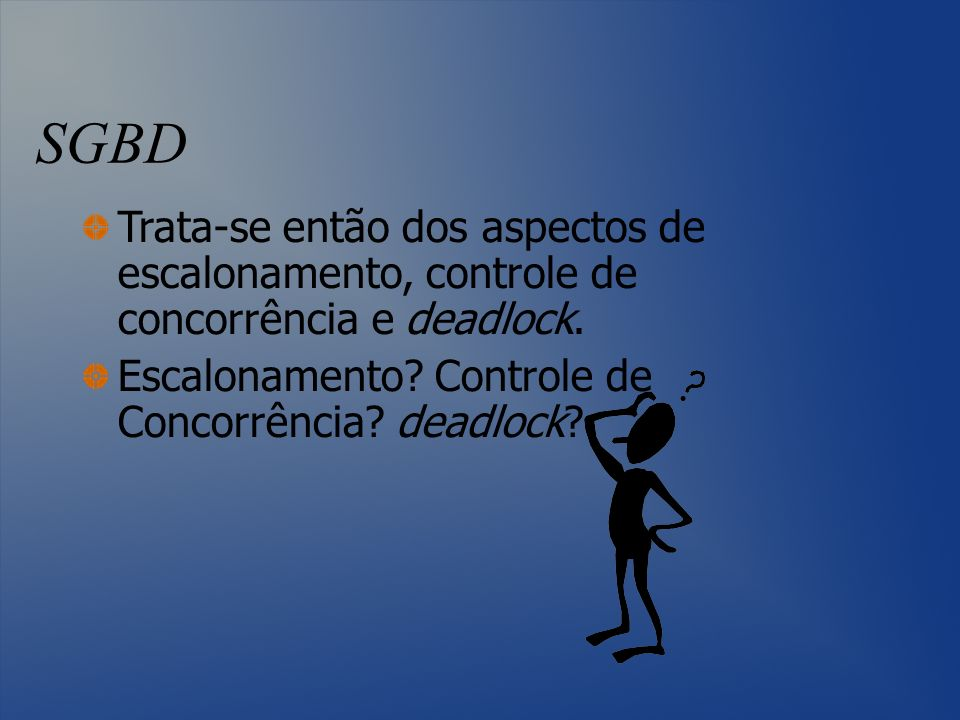 SGBD Trata-se então dos aspectos de escalonamento, controle de concorrência e deadlock.