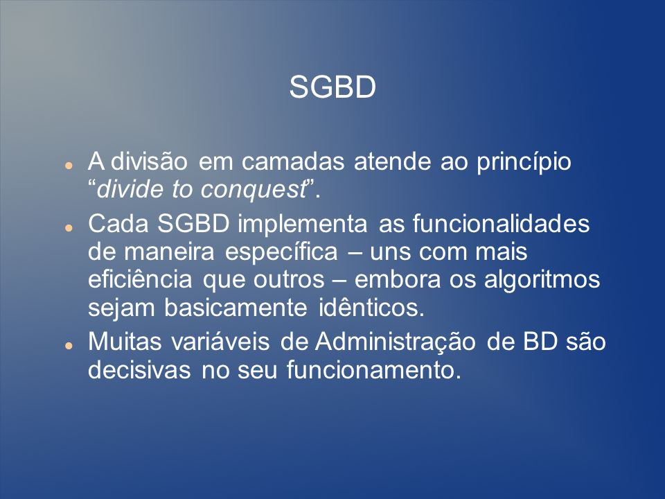 SGBD A divisão em camadas atende ao princípio divide to conquest .