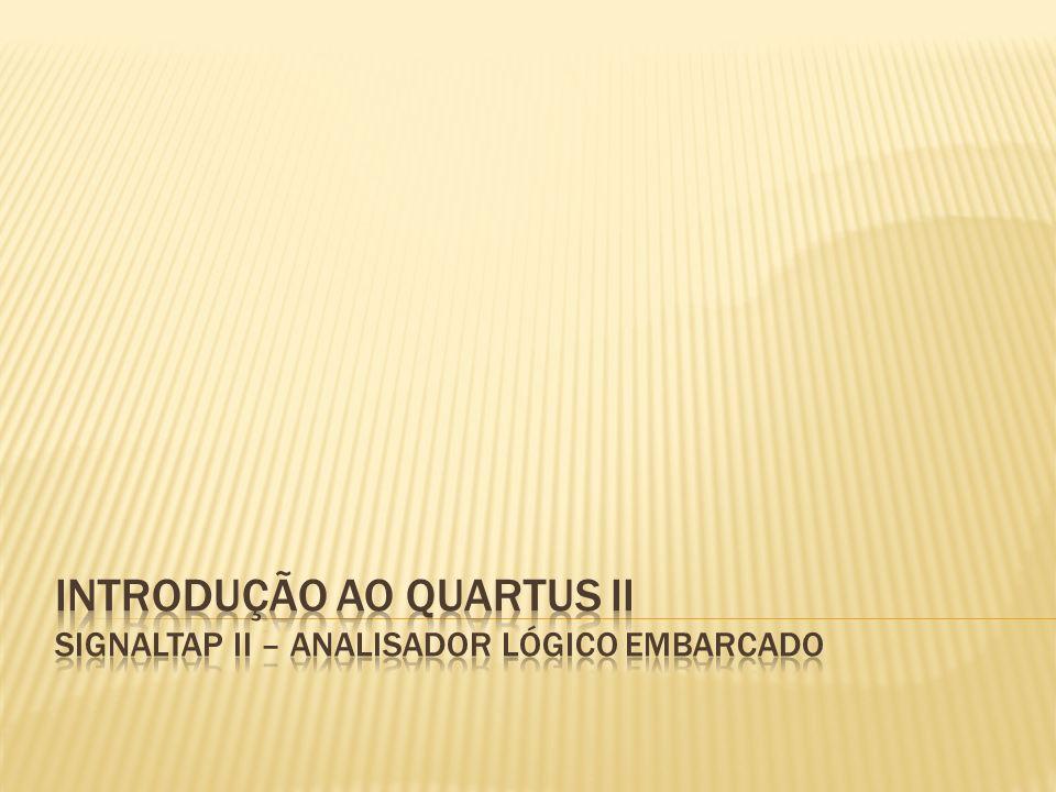 Introdução ao quartus II SIGNALTAP II – ANALISADOR LÓGICO EMBARCADO
