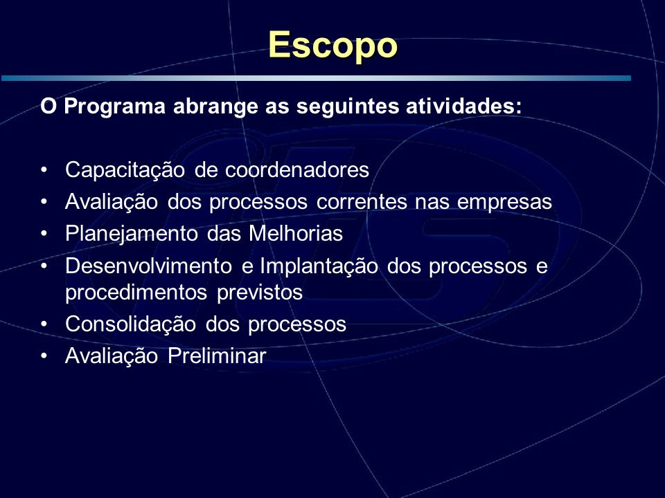 Escopo O Programa abrange as seguintes atividades: