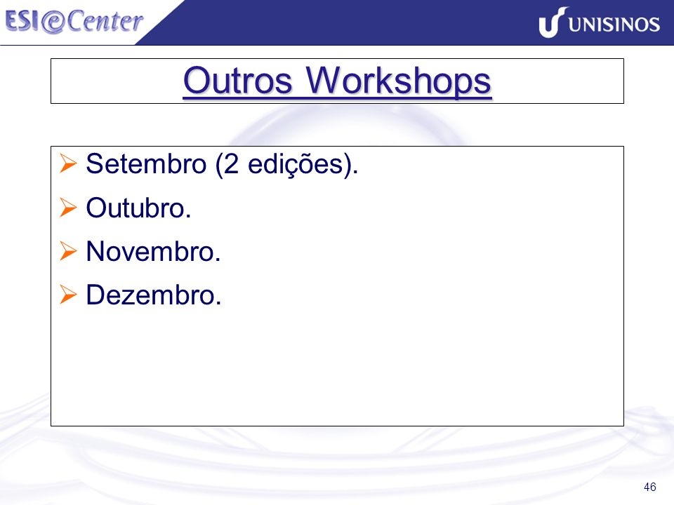 Outros Workshops Setembro (2 edições). Outubro. Novembro. Dezembro.