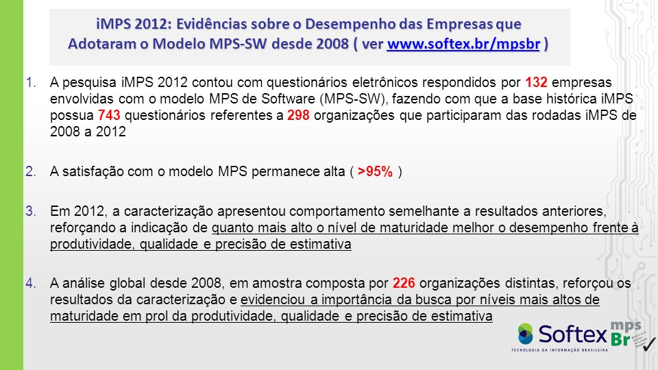 iMPS 2012: Evidências sobre o Desempenho das Empresas que Adotaram o Modelo MPS-SW desde 2008 ( ver www.softex.br/mpsbr )