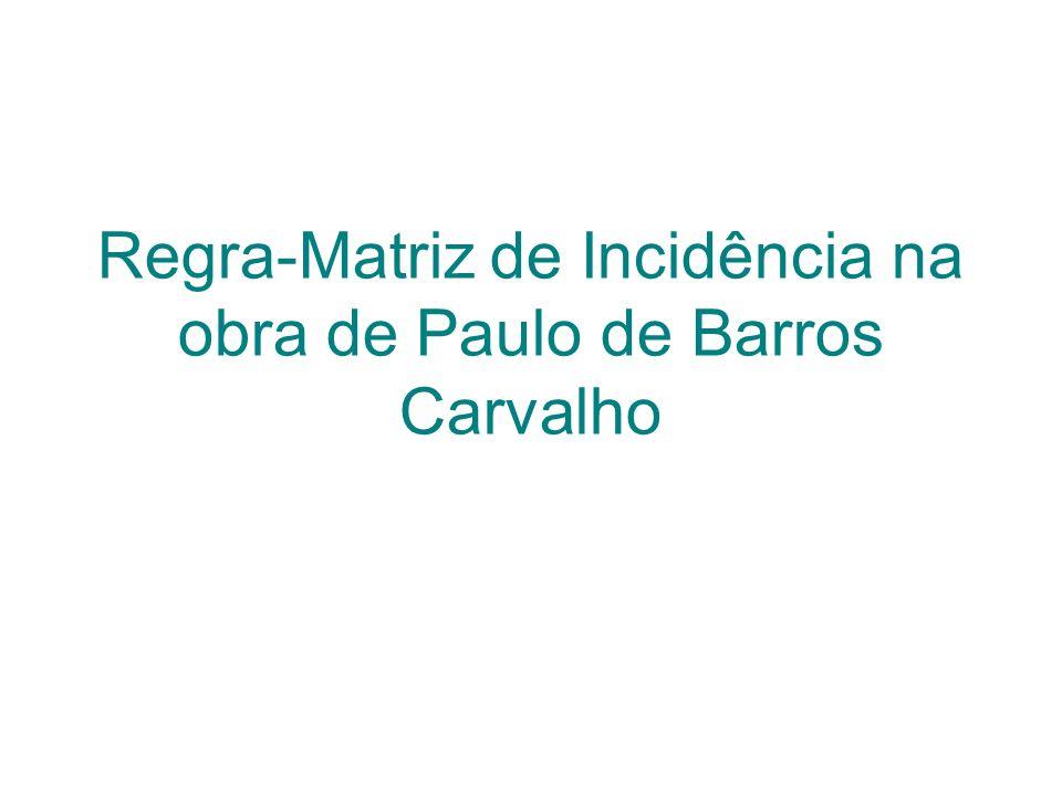 Regra-Matriz de Incidência na obra de Paulo de Barros Carvalho