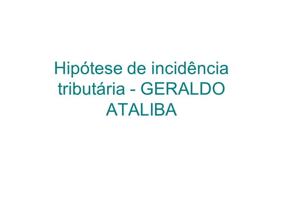 Hipótese de incidência tributária - GERALDO ATALIBA