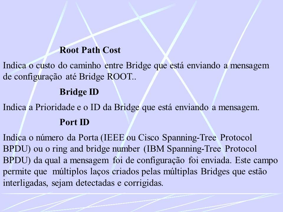 Root Path Cost Indica o custo do caminho entre Bridge que está enviando a mensagem de configuração até Bridge ROOT..