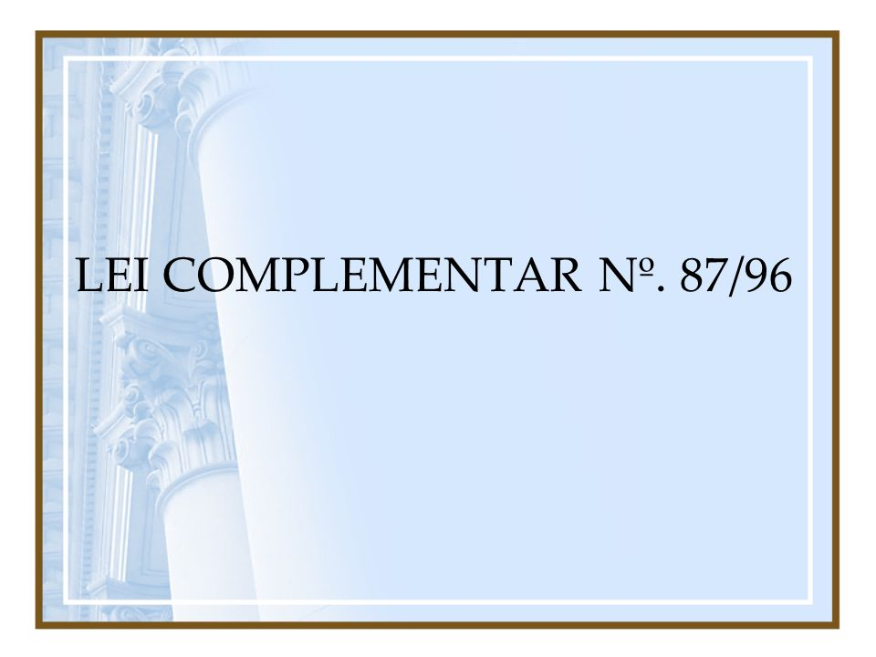 LEI COMPLEMENTAR Nº. 87/96