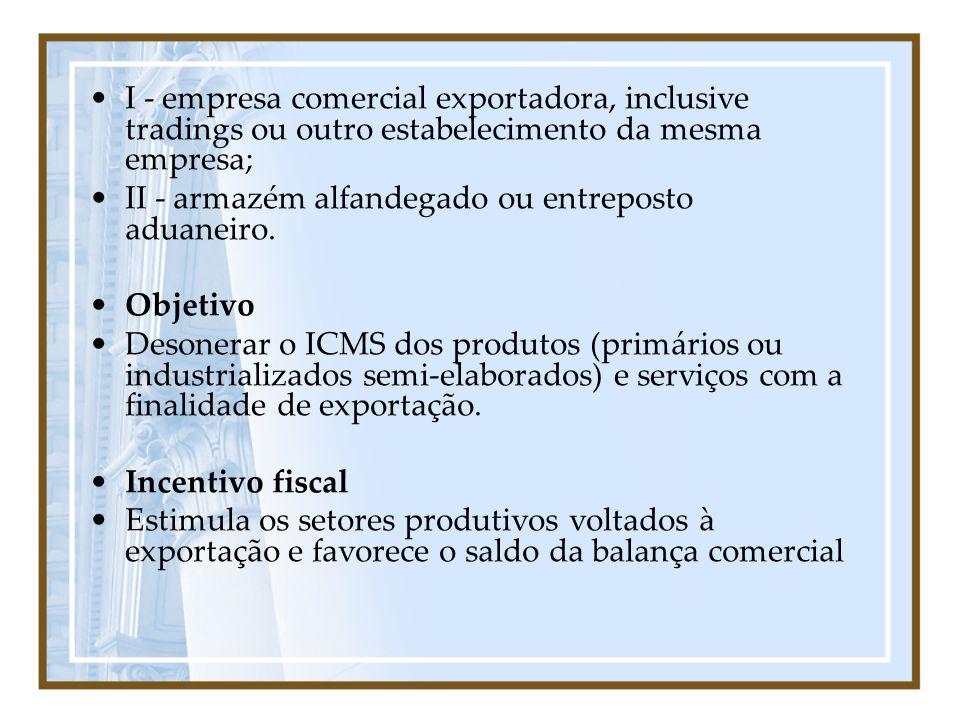 I - empresa comercial exportadora, inclusive tradings ou outro estabelecimento da mesma empresa;