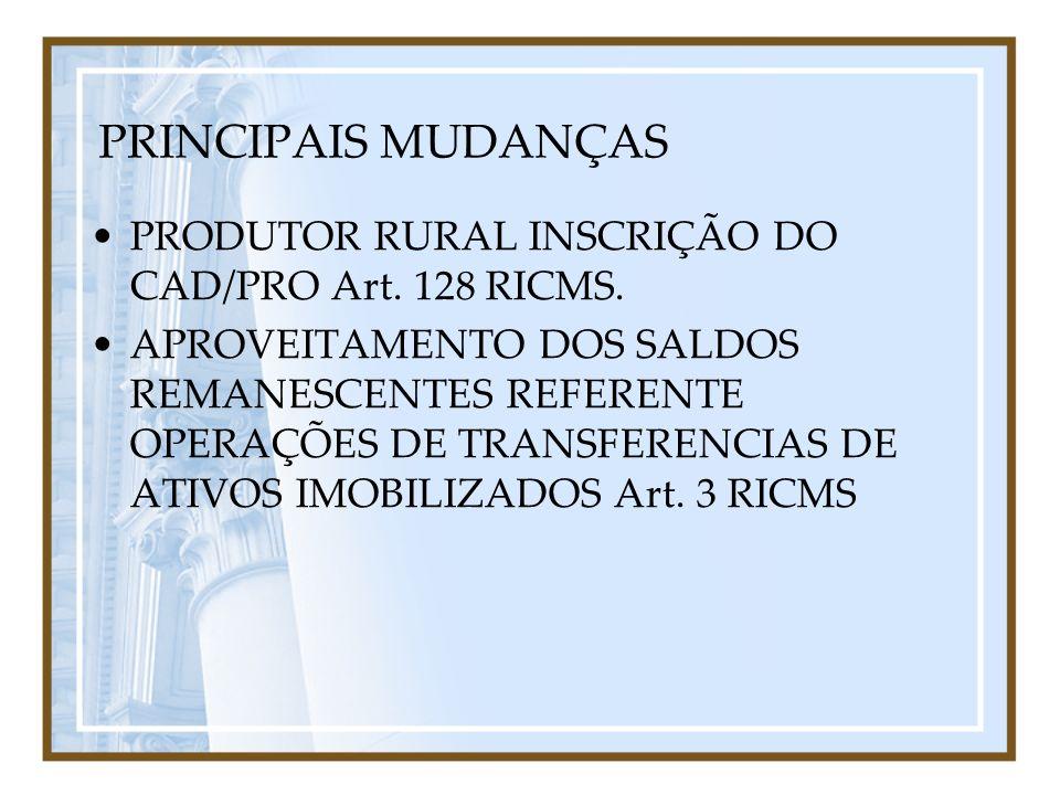 PRINCIPAIS MUDANÇAS PRODUTOR RURAL INSCRIÇÃO DO CAD/PRO Art. 128 RICMS.