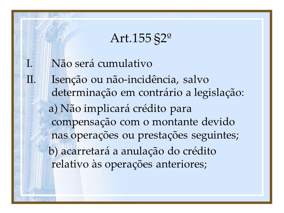 Art.155 §2º Não será cumulativo