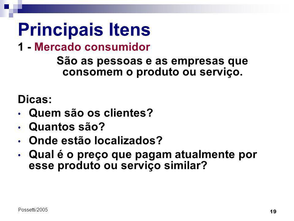 São as pessoas e as empresas que consomem o produto ou serviço.