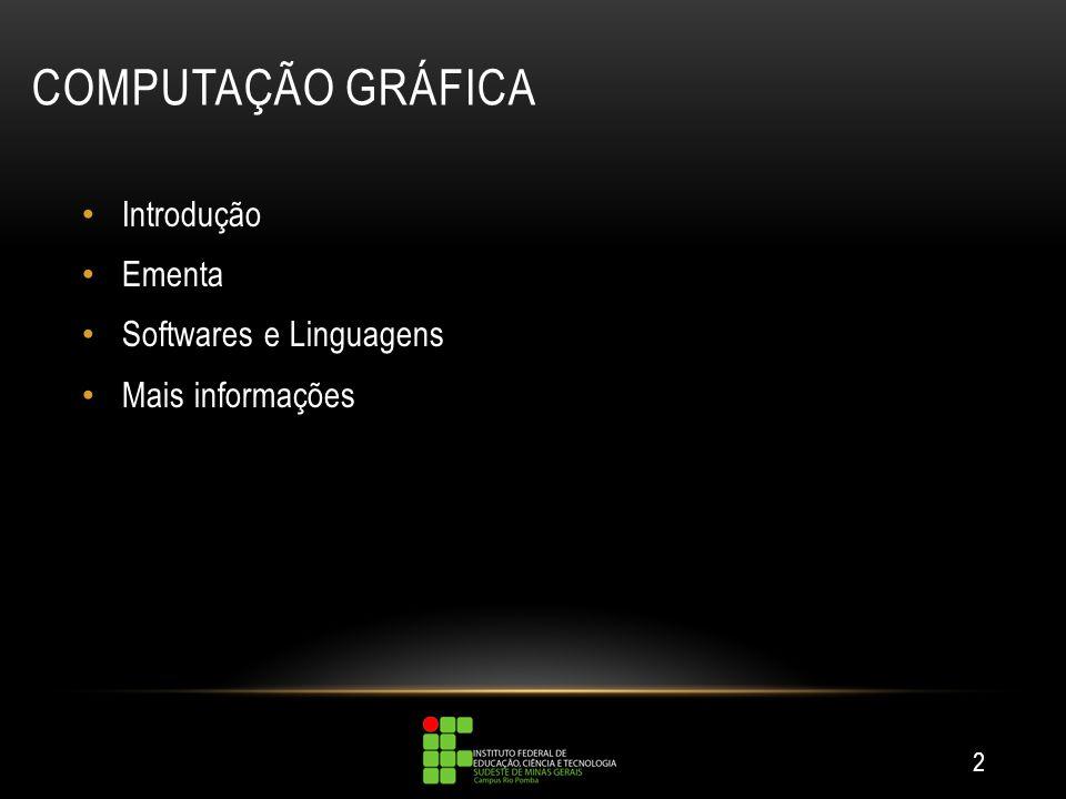 COMPUTAÇÃO GRÁFICA Introdução Ementa Softwares e Linguagens