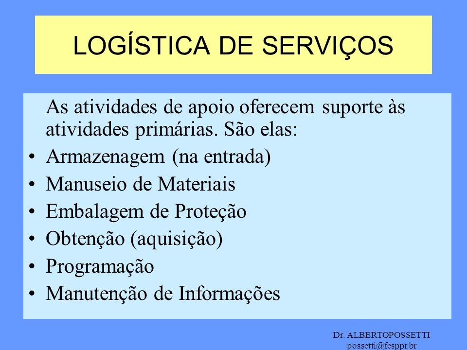 LOGÍSTICA DE SERVIÇOSAs atividades de apoio oferecem suporte às atividades primárias. São elas: Armazenagem (na entrada)