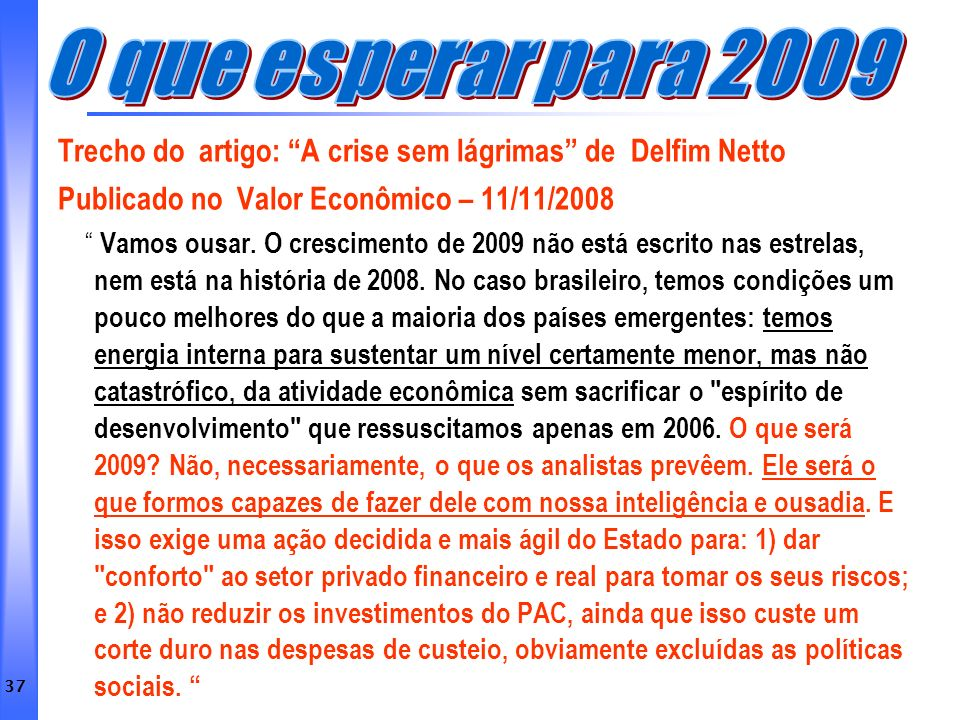 O que esperar para 2009 Trecho do artigo: A crise sem lágrimas de Delfim Netto. Publicado no Valor Econômico – 11/11/2008.