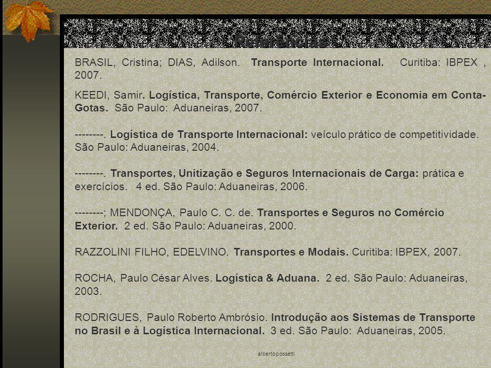 Referências BRASIL, Cristina; DIAS, Adilson. Transporte Internacional. Curitiba: IBPEX , 2007.