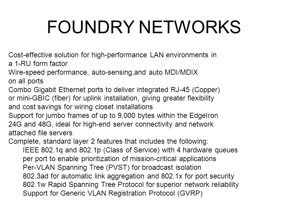 FOUNDRY NETWORKSCost-effective solution for high-performance LAN environments in a 1-RU form factor.