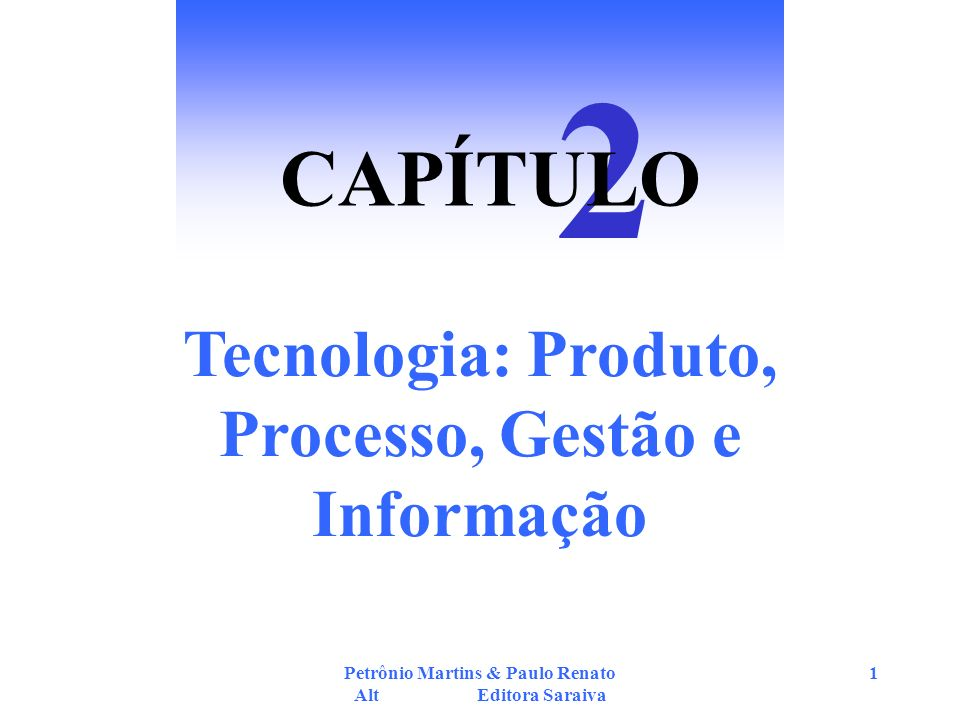 2 CAPÍTULO Tecnologia: Produto, Processo, Gestão e Informação
