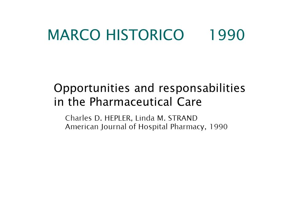 MARCO HISTORICO 1990Opportunities and responsabilities in the Pharmaceutical Care. Charles D. HEPLER, Linda M. STRAND.