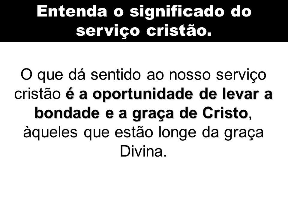 Entenda o significado do serviço cristão.