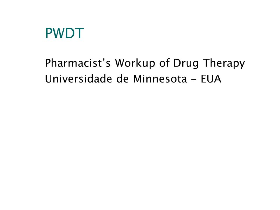 PWDT Pharmacist's Workup of Drug Therapy Universidade de Minnesota - EUA