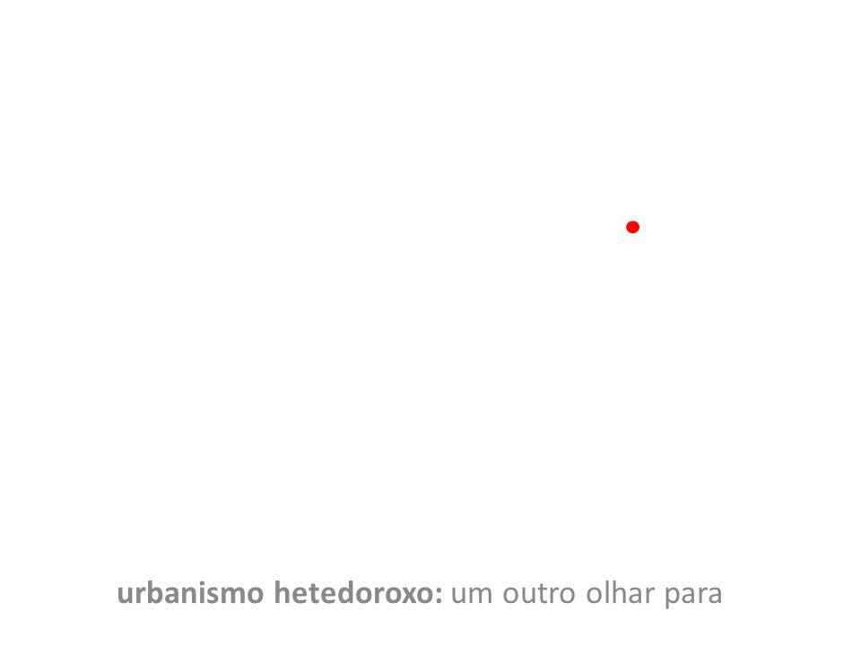 urbanismo hetedoroxo: um outro olhar para