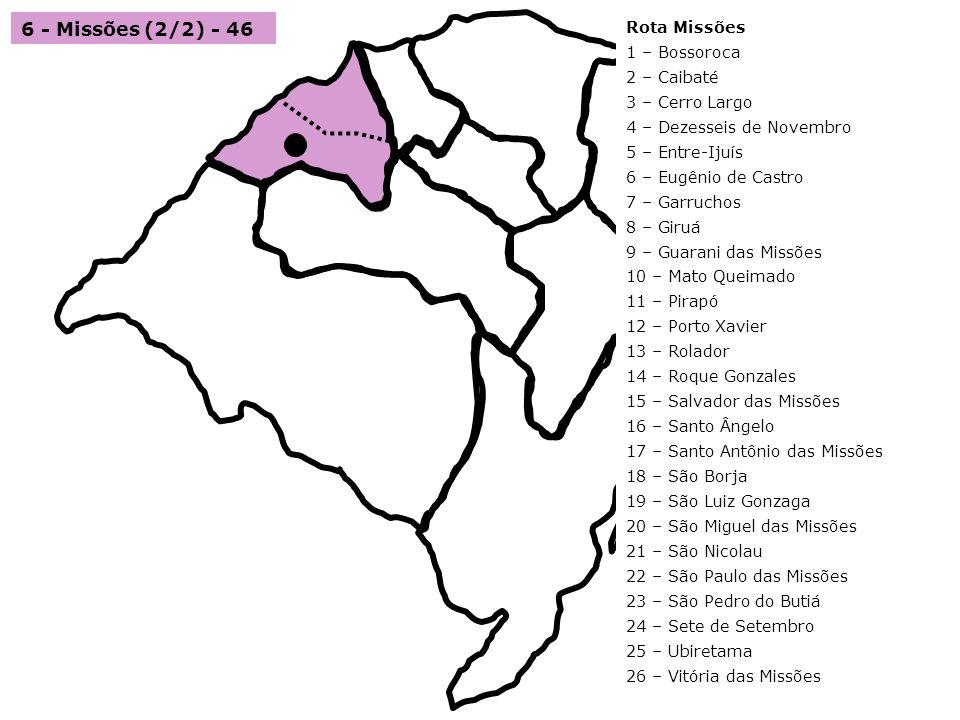 6 - Missões (2/2) - 46 Rota Missões 1 – Bossoroca 2 – Caibaté