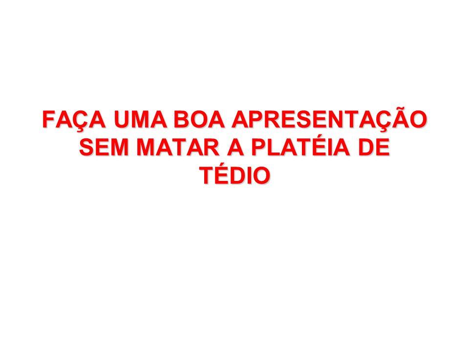 FAÇA UMA BOA APRESENTAÇÃO SEM MATAR A PLATÉIA DE TÉDIO
