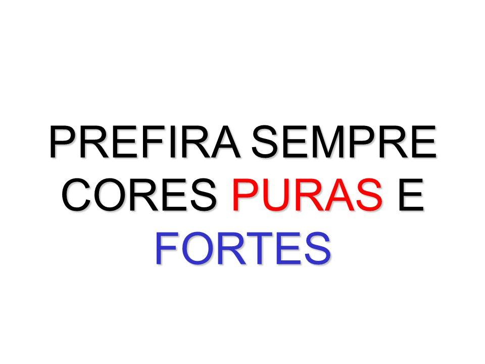 PREFIRA SEMPRE CORES PURAS E FORTES