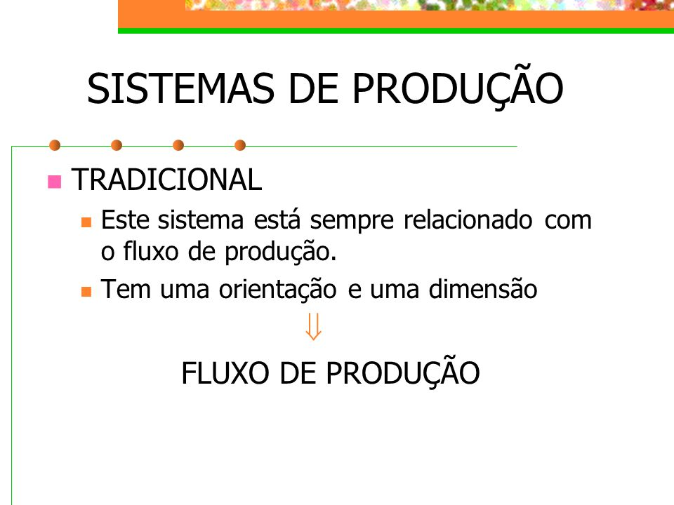 SISTEMAS DE PRODUÇÃO TRADICIONAL  FLUXO DE PRODUÇÃO