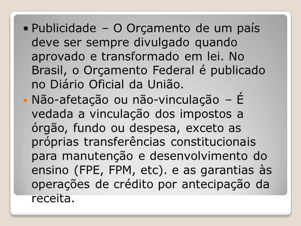 • Publicidade – O Orçamento de um país deve ser sempre divulgado quando aprovado e transformado em lei. No Brasil, o Orçamento Federal é publicado no Diário Oficial da União.