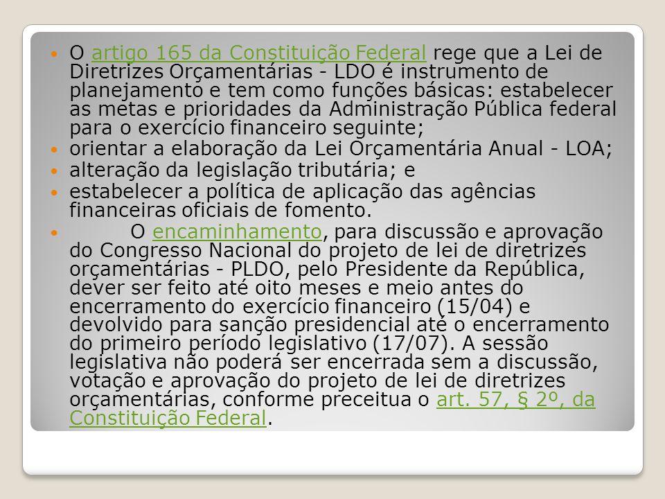 O artigo 165 da Constituição Federal rege que a Lei de Diretrizes Orçamentárias - LDO é instrumento de planejamento e tem como funções básicas: estabelecer as metas e prioridades da Administração Pública federal para o exercício financeiro seguinte;