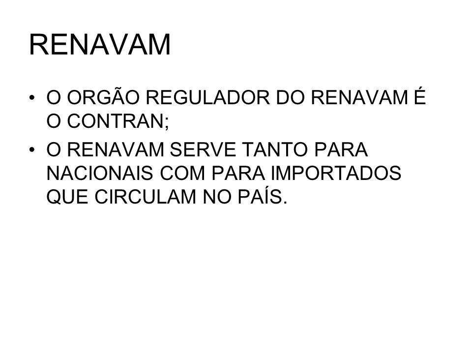 RENAVAM O ORGÃO REGULADOR DO RENAVAM É O CONTRAN;