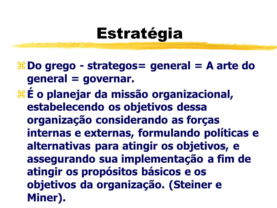 Estratégia Do grego - strategos= general = A arte do general = governar.