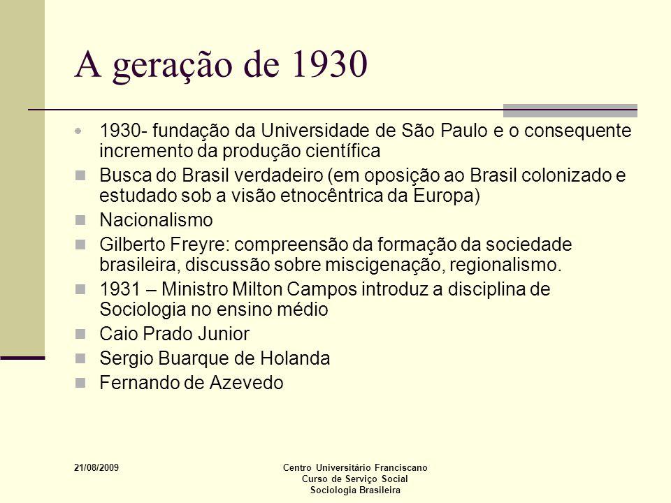 A geração de 1930 1930- fundação da Universidade de São Paulo e o consequente incremento da produção científica.