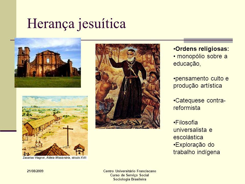 Herança jesuítica Ordens religiosas: monopólio sobre a educação,