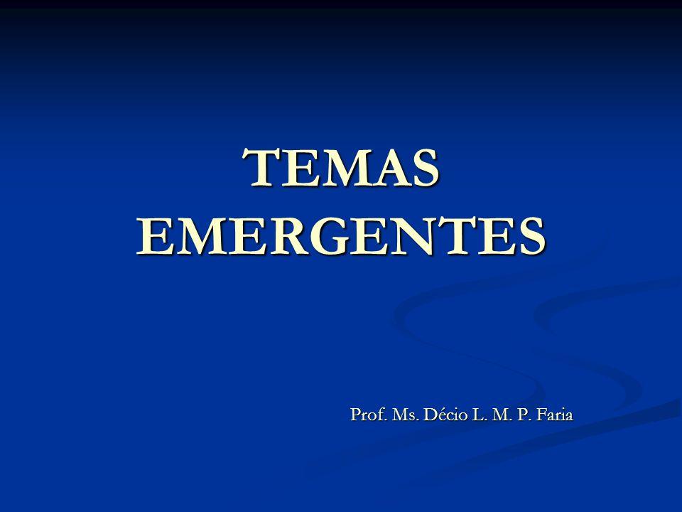 TEMAS EMERGENTES Prof. Ms. Décio L. M. P. Faria