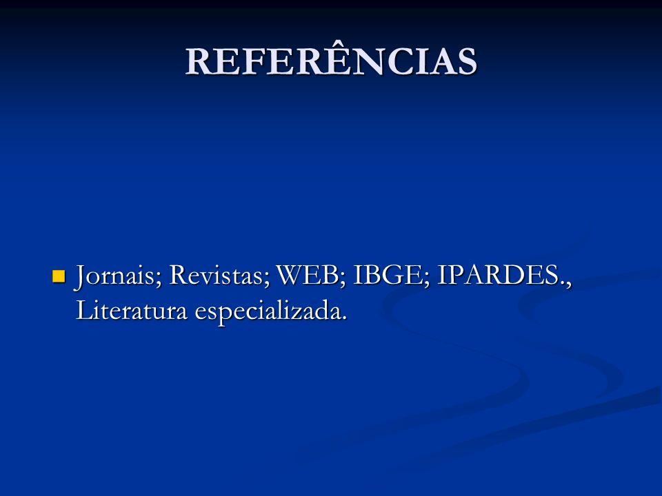 REFERÊNCIAS Jornais; Revistas; WEB; IBGE; IPARDES., Literatura especializada.